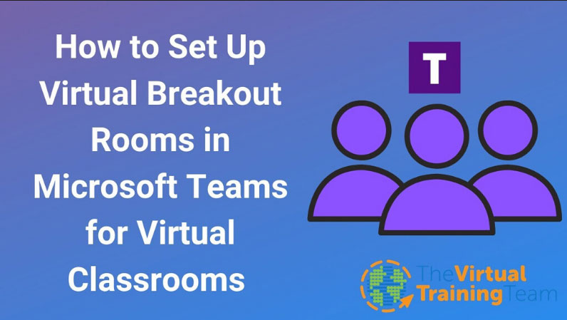 How to Set Up Virtual Breakout Rooms in Microsoft Teams for Virtual Classrooms
